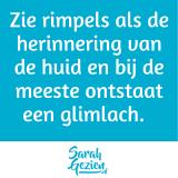 Quote: Zie rimpels als de herinnering van de huid en bij de meeste ontstaat een glimlach.