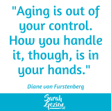 "Diane von Furstenberg: ""Aging is out of your control."