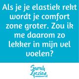 Quote: Als je je elastiek rekt dan wordt je comfortzone groter.