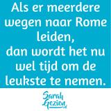Quote: Als er meerdere wegen naar Rome leiden, dan wordt het nu wel tijd om de leukste te nemen.