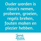 Quote: Ouder worden is risico's nemen, proberen, groeien, regels breken, fouten maken en plezier hebben.